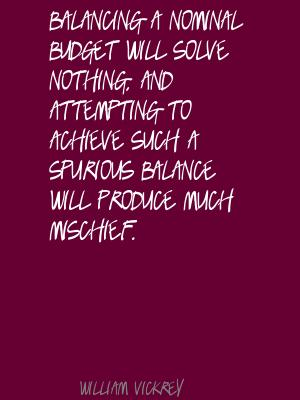 Balancing-a-nominal-budget-will-solve-nothing,-and-attempting-to-achieve-such-a-spurious-balance-will-produce-much-mischief.