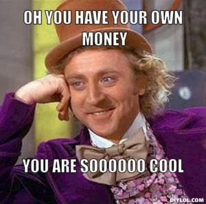 resized_creepy-willy-wonka-meme-generator-oh-you-have-your-own-money-you-are-soooooo-cool-a958dc
