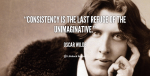 quote-Oscar-Wilde-consistency-is-the-last-refuge-of-the-58
