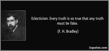 quote-eclecticism-every-truth-is-so-true-that-any-truth-must-be-false-f-h-bradley-212906