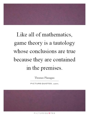 like-all-of-mathematics-game-theory-is-a-tautology-whose-conclusions-are-true-because-they-are-quote-1