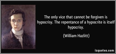 quote-the-only-vice-that-cannot-be-forgiven-is-hypocrisy-the-repentance-of-a-hypocrite-is-itself-william-hazlitt-81795