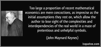 quote-too-large-a-proportion-of-recent-mathematical-economics-are-mere-concoctions-as-imprecise-as-the-john-maynard-keynes-243582