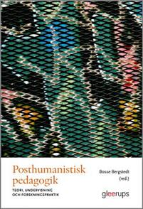 posthumanistisk-pedagogik-teori-undervisning-och-forskningspraktik